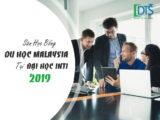 Săn học bổng du học Malaysia tại Đại học INTI lên tới 30% học phí
