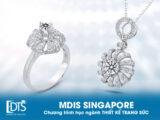 Học viện MDIS Singapore Chương trình học ngành thiết kế trang sức