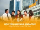 Học viện Nanyang Singapore có gì thu hút sinh viên Việt Nam