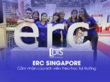 Học viện ERC Singapore qua cảm nhận của sinh viên